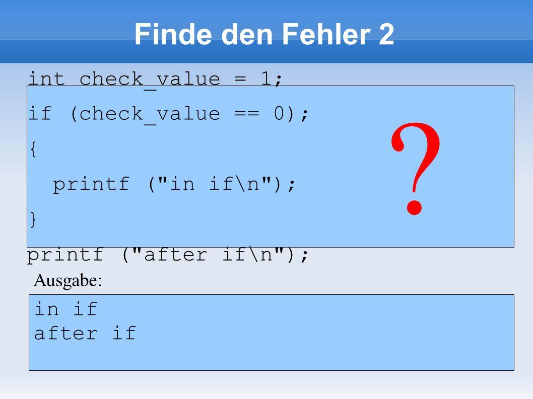 Finde den Fehler 6 float number = 1.1; if (number == 1.1) printf ( number == 1.1\n ); else printf ( number != 1.1\n ); float number = 1.1; if (number == 1.1) printf ( number == 1.1\n ); else printf ( number != 1.1\n ); .