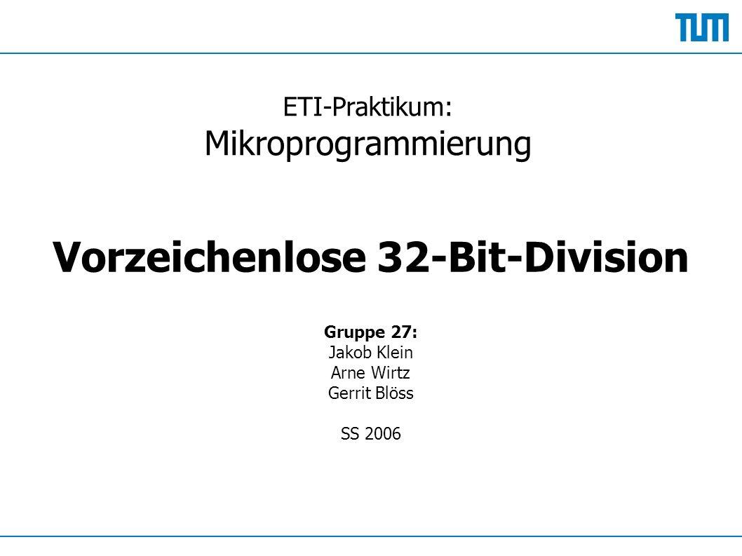 ETI-Praktikum: Mikroprogrammierung Vorzeichenlose 32-Bit-Division Gruppe 27: Jakob Klein Arne Wirtz Gerrit Blöss SS 2006