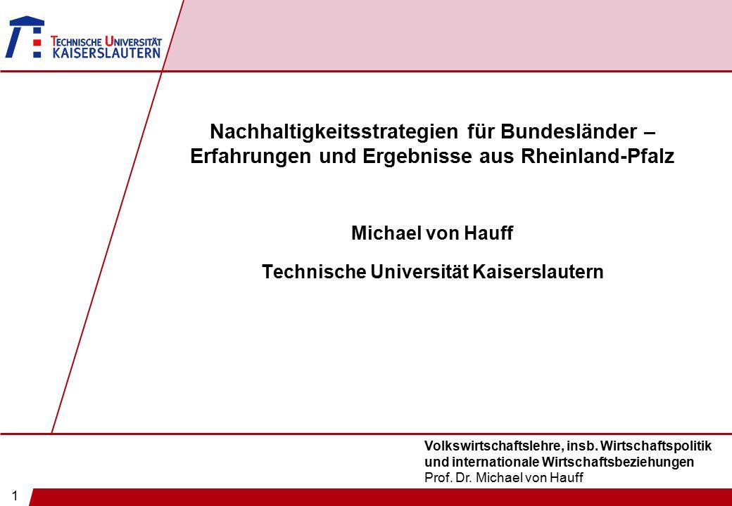1 Volkswirtschaftslehre, insb. Wirtschaftspolitik und internationale Wirtschaftsbeziehungen Prof. Dr. Michael von Hauff Nachhaltigkeitsstrategien für