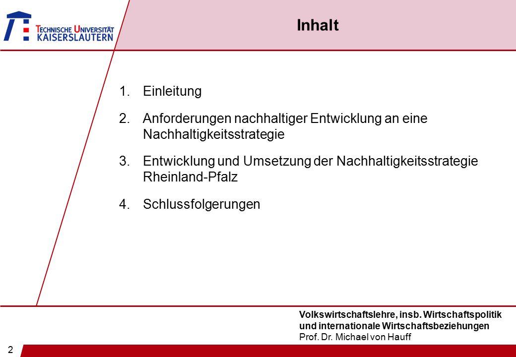 2 Volkswirtschaftslehre, insb. Wirtschaftspolitik und internationale Wirtschaftsbeziehungen Prof. Dr. Michael von Hauff Inhalt 1.Einleitung 2.Anforder