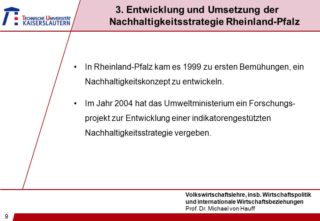 9 Volkswirtschaftslehre, insb. Wirtschaftspolitik und internationale Wirtschaftsbeziehungen Prof. Dr. Michael von Hauff 3. Entwicklung und Umsetzung d