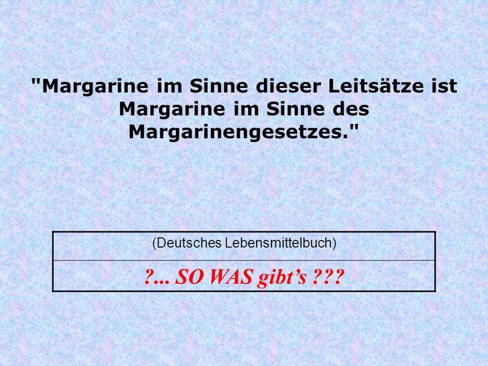 Margarine im Sinne dieser Leitsätze ist Margarine im Sinne des Margarinengesetzes. (Deutsches Lebensmittelbuch) ...
