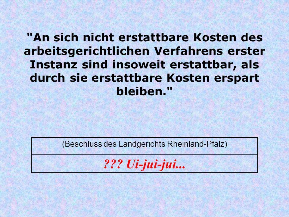 An sich nicht erstattbare Kosten des arbeitsgerichtlichen Verfahrens erster Instanz sind insoweit erstattbar, als durch sie erstattbare Kosten erspart bleiben. (Beschluss des Landgerichts Rheinland-Pfalz) .