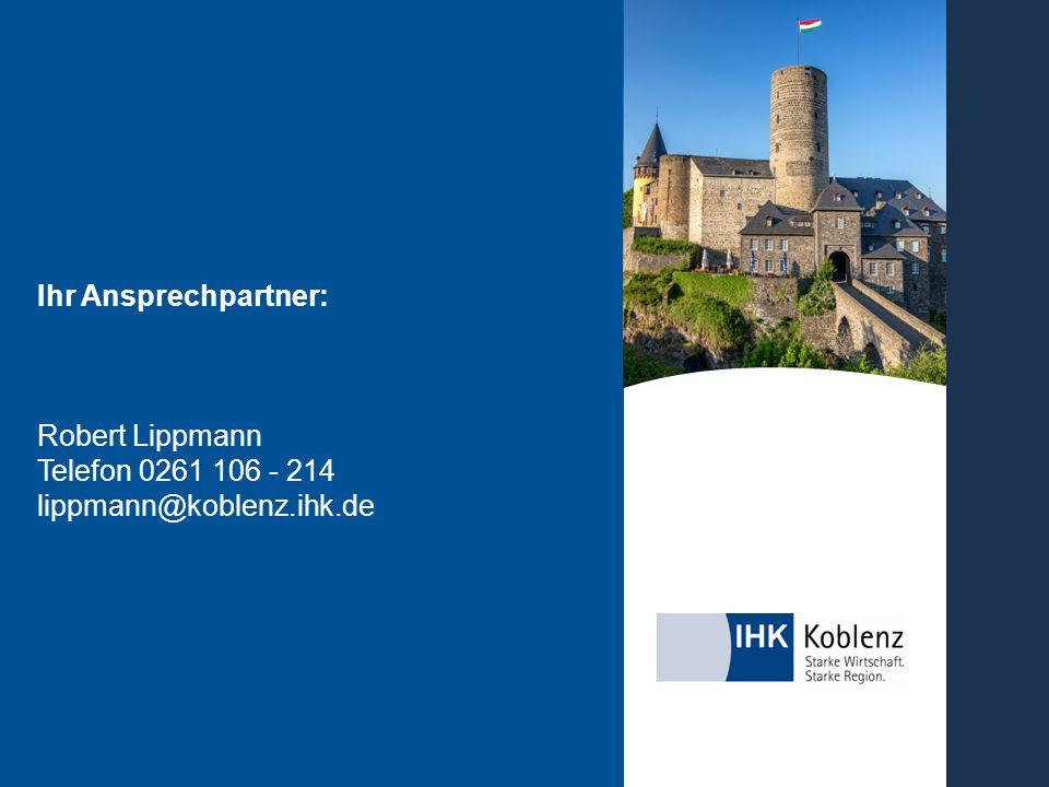 Ihr Ansprechpartner: Robert Lippmann Telefon 0261 106 - 214 lippmann@koblenz.ihk.de