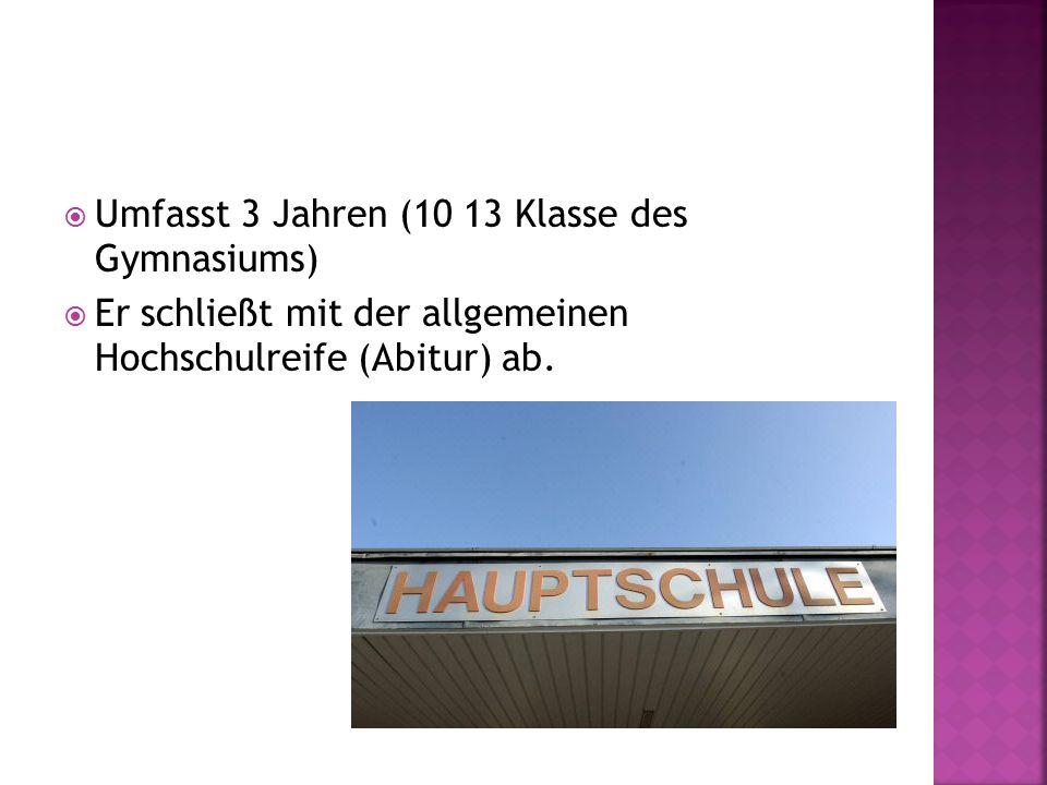  Umfasst 3 Jahren (10 13 Klasse des Gymnasiums)  Er schließt mit der allgemeinen Hochschulreife (Abitur) ab.