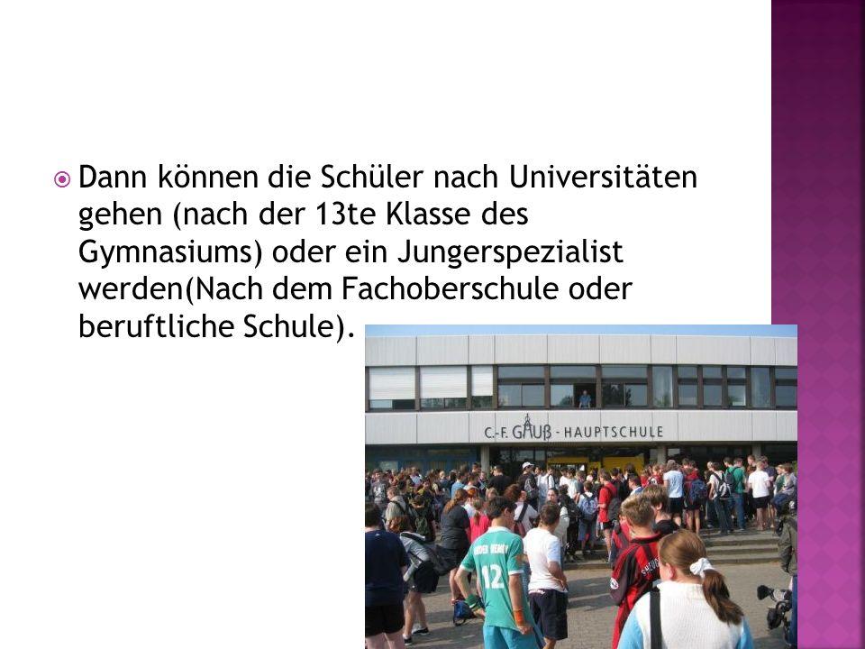  Dann können die Schüler nach Universitäten gehen (nach der 13te Klasse des Gymnasiums) oder ein Jungerspezialist werden(Nach dem Fachoberschule oder beruftliche Schule).