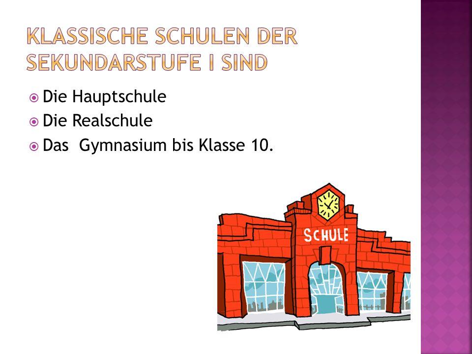  Die Hauptschule  Die Realschule  Das Gymnasium bis Klasse 10.