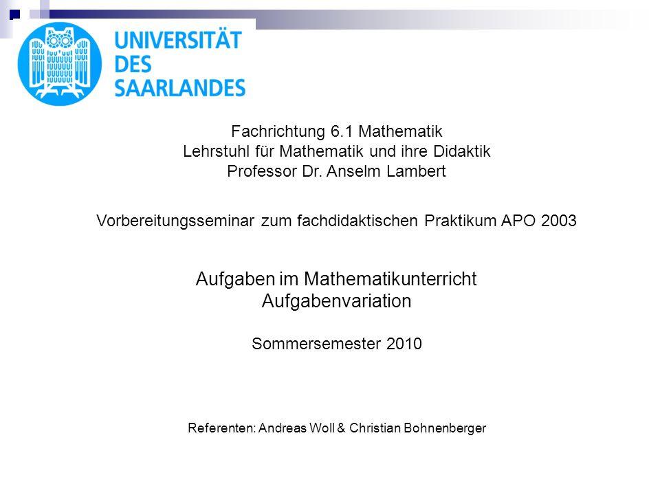 Fachrichtung 6.1 Mathematik Lehrstuhl für Mathematik und ihre Didaktik Professor Dr. Anselm Lambert Vorbereitungsseminar zum fachdidaktischen Praktiku