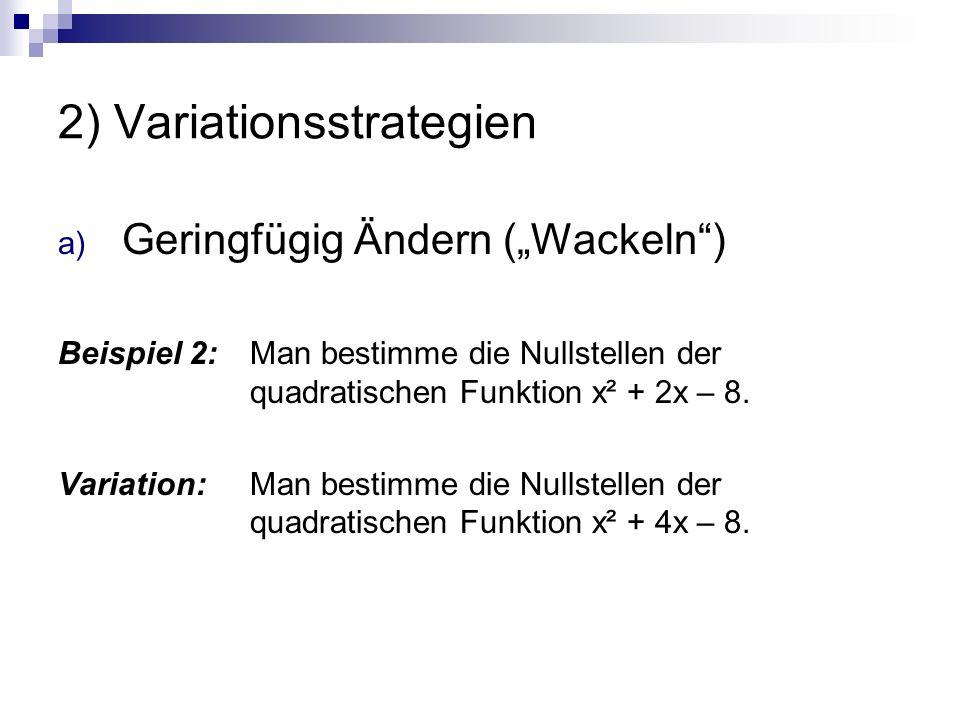 """2) Variationsstrategien a) Geringfügig Ändern (""""Wackeln ) Beispiel 2: Man bestimme die Nullstellen der quadratischen Funktion x² + 2x – 8."""