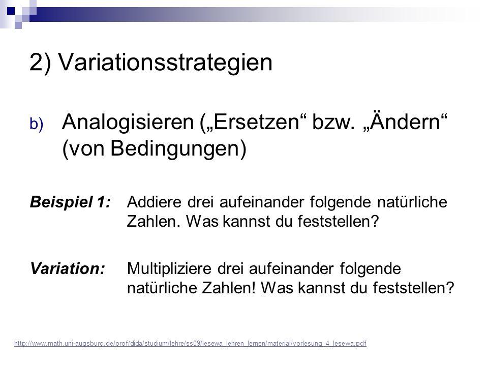 """2) Variationsstrategien b) Analogisieren (""""Ersetzen"""" bzw. """"Ändern"""" (von Bedingungen) Beispiel 1: Addiere drei aufeinander folgende natürliche Zahlen."""