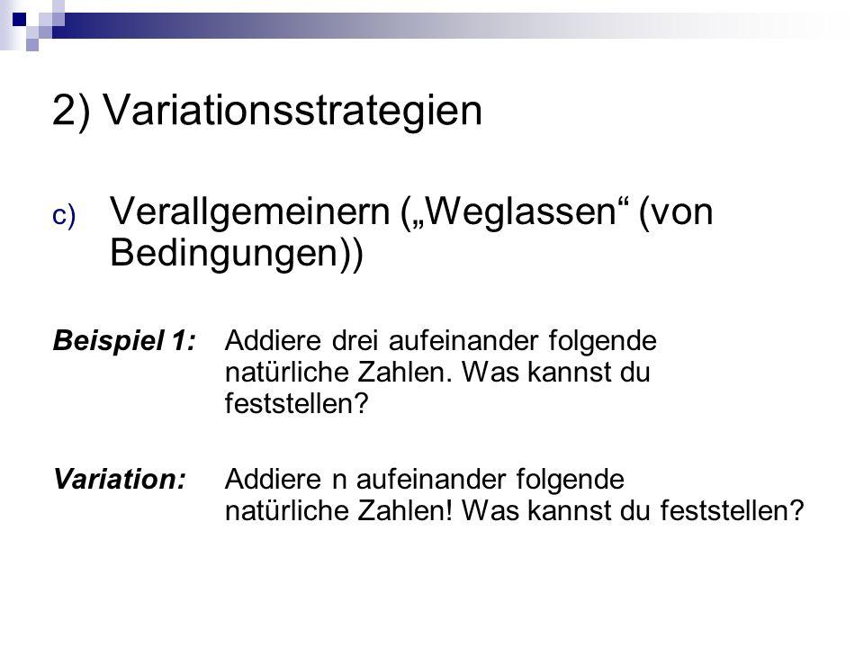 """2) Variationsstrategien c) Verallgemeinern (""""Weglassen (von Bedingungen)) Beispiel 1: Addiere drei aufeinander folgende natürliche Zahlen."""