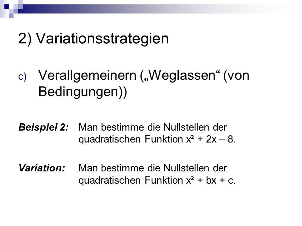 """2) Variationsstrategien c) Verallgemeinern (""""Weglassen (von Bedingungen)) Beispiel 2: Man bestimme die Nullstellen der quadratischen Funktion x² + 2x – 8."""