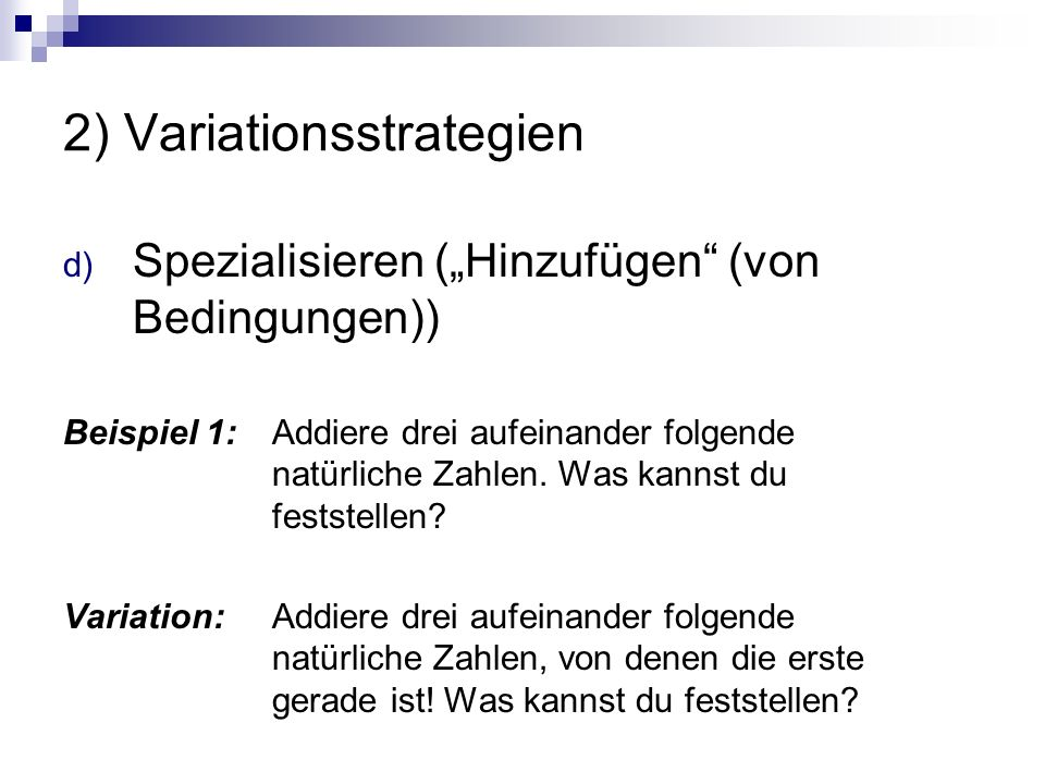 """2) Variationsstrategien d) Spezialisieren (""""Hinzufügen (von Bedingungen)) Beispiel 1: Addiere drei aufeinander folgende natürliche Zahlen."""