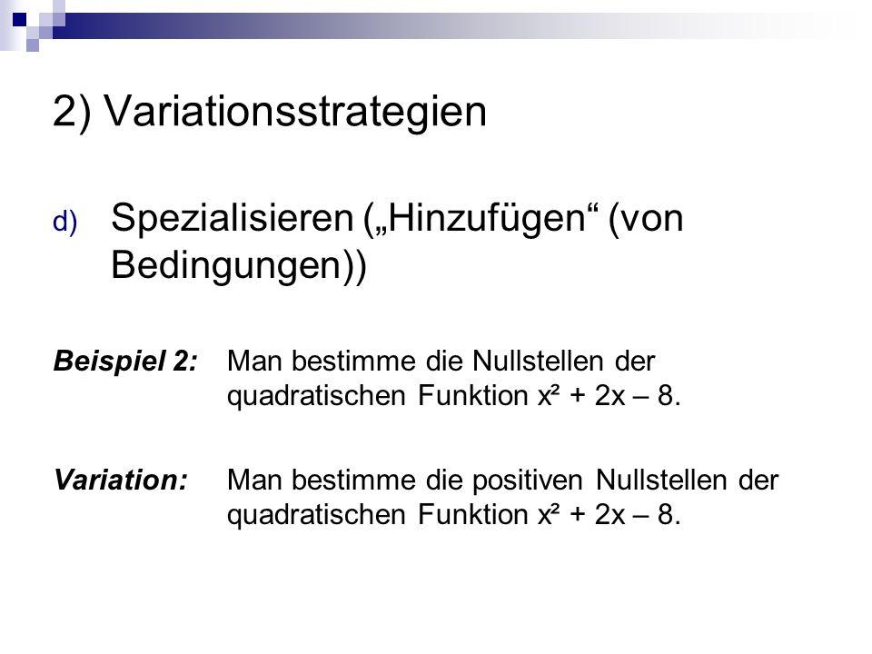 """2) Variationsstrategien d) Spezialisieren (""""Hinzufügen (von Bedingungen)) Beispiel 2: Man bestimme die Nullstellen der quadratischen Funktion x² + 2x – 8."""