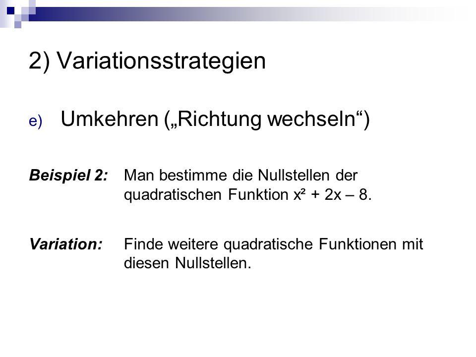"""2) Variationsstrategien e) Umkehren (""""Richtung wechseln"""") Beispiel 2: Man bestimme die Nullstellen der quadratischen Funktion x² + 2x – 8. Variation:"""