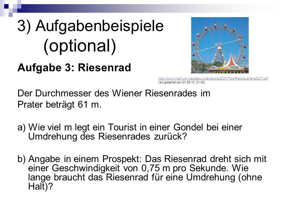 3) Aufgabenbeispiele (optional) Aufgabe 3: Riesenrad Der Durchmesser des Wiener Riesenrades im Prater beträgt 61 m. a) Wie viel m legt ein Tourist in