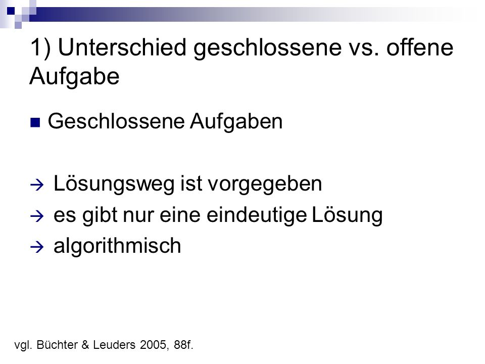 Geschlossene Aufgaben  Lösungsweg ist vorgegeben  es gibt nur eine eindeutige Lösung  algorithmisch vgl. Büchter & Leuders 2005, 88f.