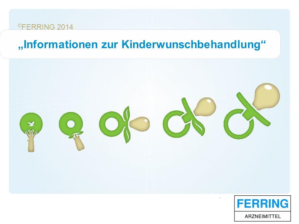 """© FERRING 2014 """"Informationen zur Kinderwunschbehandlung"""