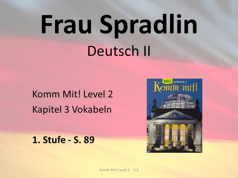 Frau Spradlin Deutsch II Komm Mit. Level 2 Kapitel 3 Vokabeln 1.