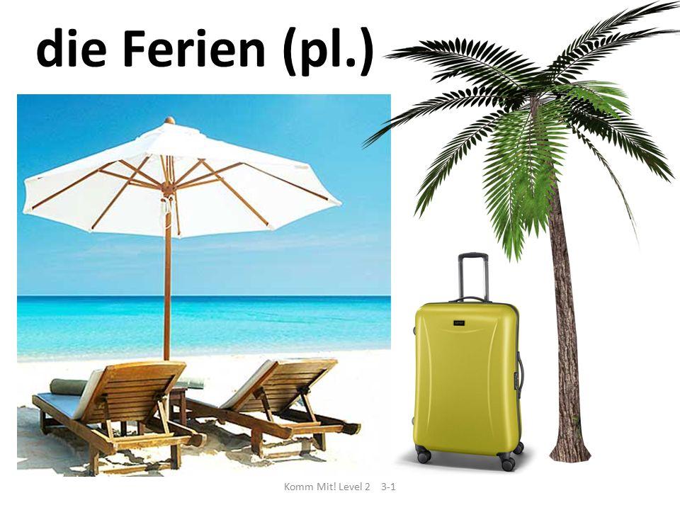 die Ferien (pl.) Komm Mit! Level 2 3-1