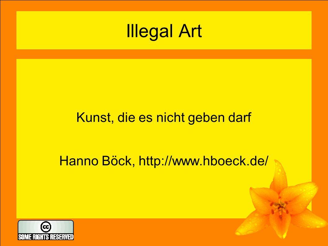 Illegal Art Kunst, die es nicht geben darf Hanno Böck, http://www.hboeck.de/