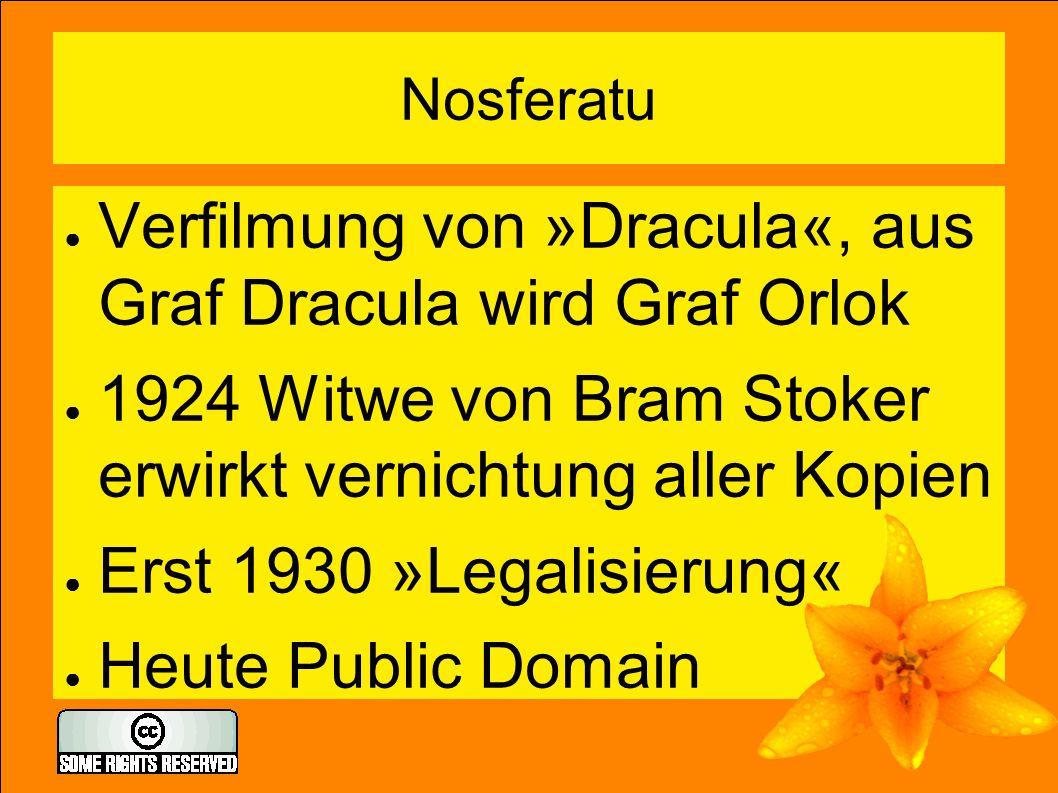 Nosferatu ● Verfilmung von »Dracula«, aus Graf Dracula wird Graf Orlok ● 1924 Witwe von Bram Stoker erwirkt vernichtung aller Kopien ● Erst 1930 »Legalisierung« ● Heute Public Domain