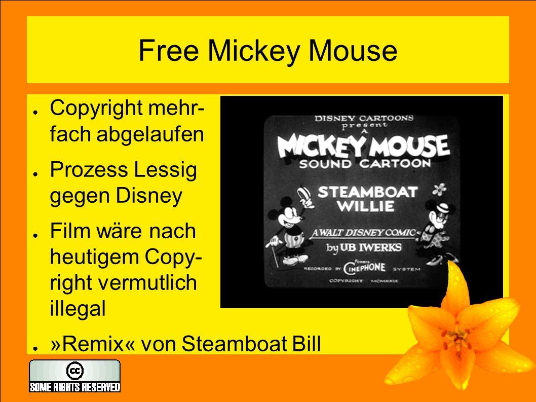 Free Mickey Mouse ● Copyright mehr- fach abgelaufen ● Prozess Lessig gegen Disney ● Film wäre nach heutigem Copy- right vermutlich illegal ● »Remix« von Steamboat Bill