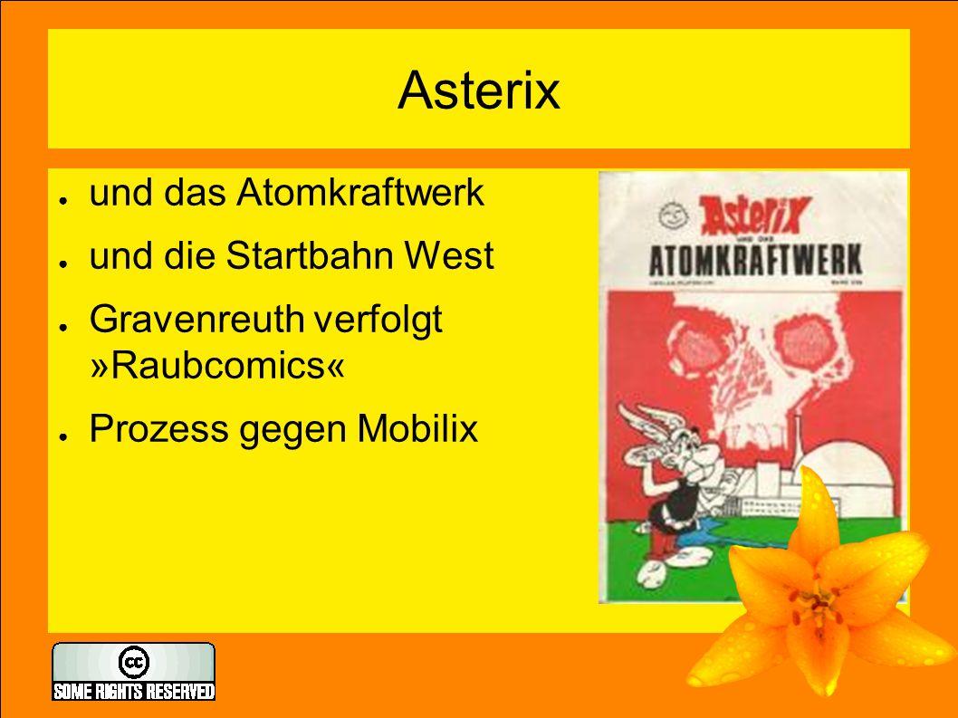 Asterix ● und das Atomkraftwerk ● und die Startbahn West ● Gravenreuth verfolgt »Raubcomics« ● Prozess gegen Mobilix