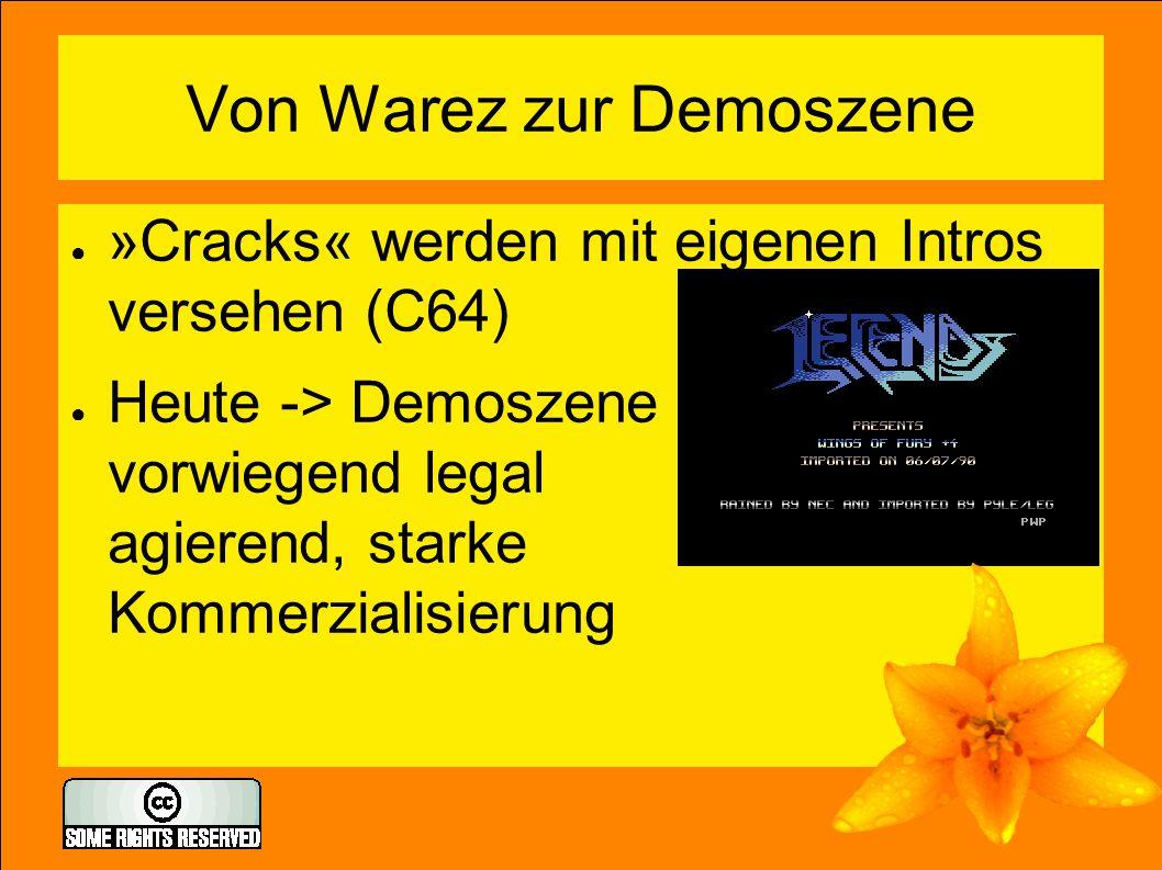 Von Warez zur Demoszene ● »Cracks« werden mit eigenen Intros versehen (C64) ● Heute -> Demoszene vorwiegend legal agierend, starke Kommerzialisierung