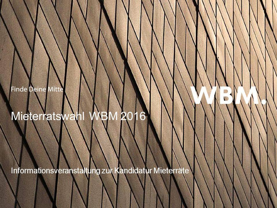 Informationsveranstaltung zur Kandidatur MieterräteSeite 1 Mieterratswahl WBM 2016 Informationsveranstaltung zur Kandidatur Mieterräte