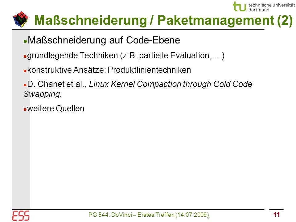 PG 544: DoVinci – Erstes Treffen (14.07.2009) 11 Maßschneiderung / Paketmanagement (2) ● Maßschneiderung auf Code-Ebene ● grundlegende Techniken (z.B.