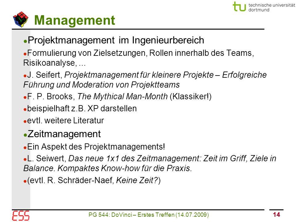 PG 544: DoVinci – Erstes Treffen (14.07.2009) 14 Management ● Projektmanagement im Ingenieurbereich ● Formulierung von Zielsetzungen, Rollen innerhalb des Teams, Risikoanalyse,...
