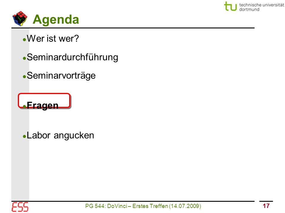 PG 544: DoVinci – Erstes Treffen (14.07.2009) 17 Agenda ● Wer ist wer.