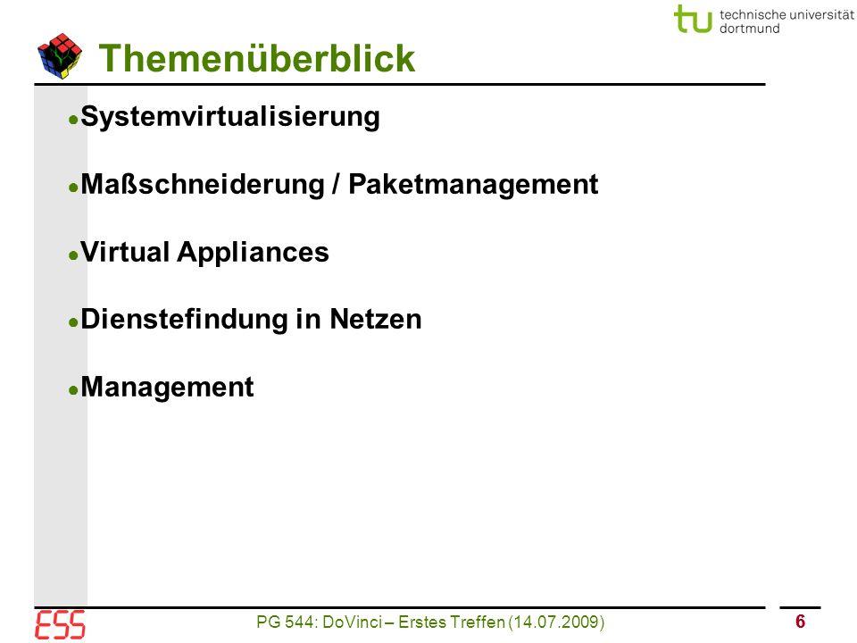 PG 544: DoVinci – Erstes Treffen (14.07.2009) 66 Themenüberblick ● Systemvirtualisierung ● Maßschneiderung / Paketmanagement ● Virtual Appliances ● Dienstefindung in Netzen ● Management
