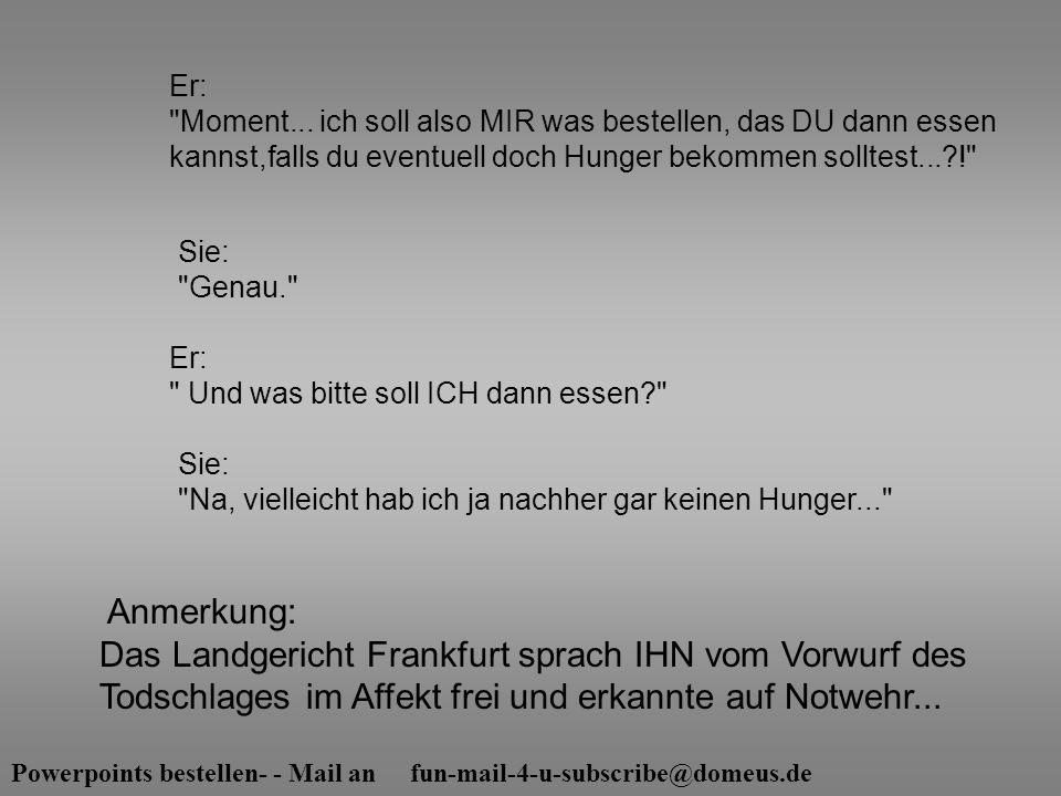 Powerpoints bestellen- - Mail an fun-mail-4-u-subscribe@domeus.de Sie: Genau. Sie: Na, vielleicht hab ich ja nachher gar keinen Hunger... Er: Moment...