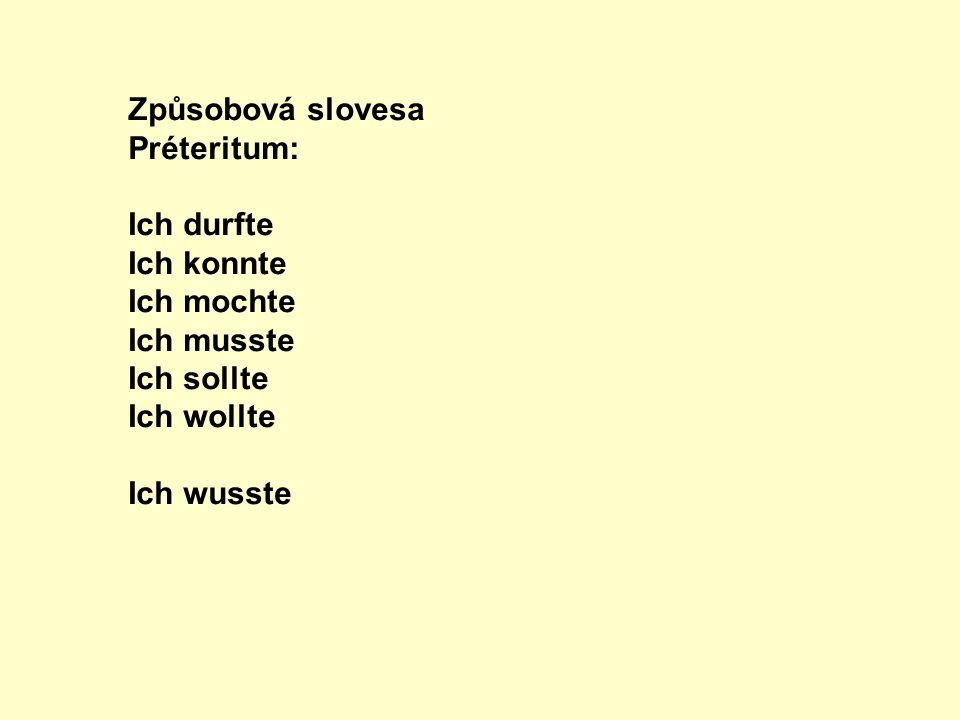 Způsobová slovesa Préteritum: Ich durfte Ich konnte Ich mochte Ich musste Ich sollte Ich wollte Ich wusste