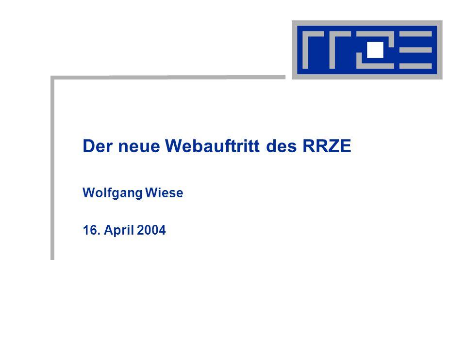 Der neue Webauftritt des RRZE Wolfgang Wiese 16. April 2004