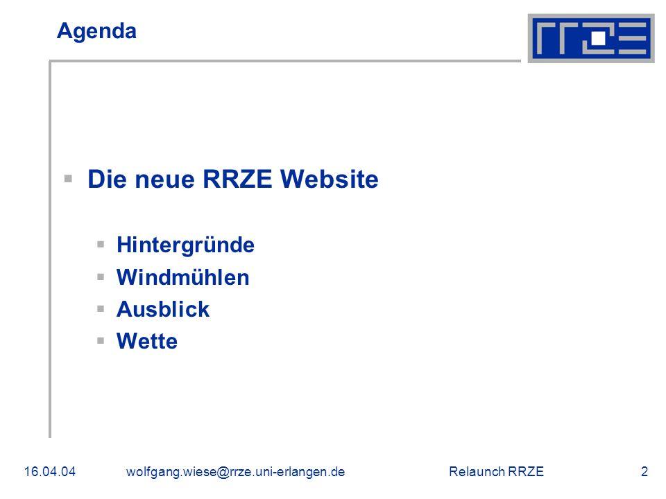 Relaunch RRZE16.04.04wolfgang.wiese@rrze.uni-erlangen.de2 Agenda  Die neue RRZE Website  Hintergründe  Windmühlen  Ausblick  Wette
