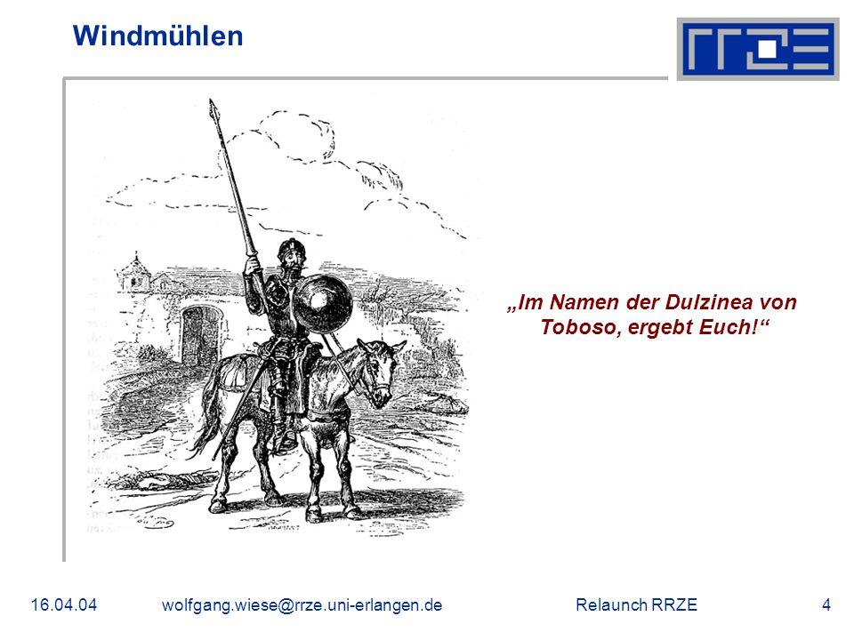 """Relaunch RRZE16.04.04wolfgang.wiese@rrze.uni-erlangen.de4 Windmühlen """"Im Namen der Dulzinea von Toboso, ergebt Euch!"""