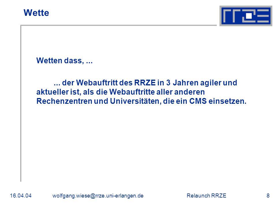 Relaunch RRZE16.04.04wolfgang.wiese@rrze.uni-erlangen.de8 Wette Wetten dass,......