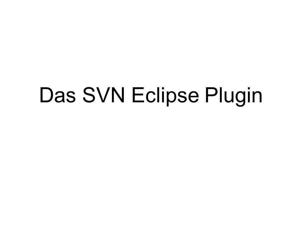 Das SVN Eclipse Plugin