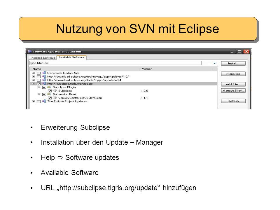 """Nutzung von SVN mit Eclipse Erweiterung Subclipse Installation ü ber den Update – Manager Help  Software updates Available Software URL """" http://subc"""