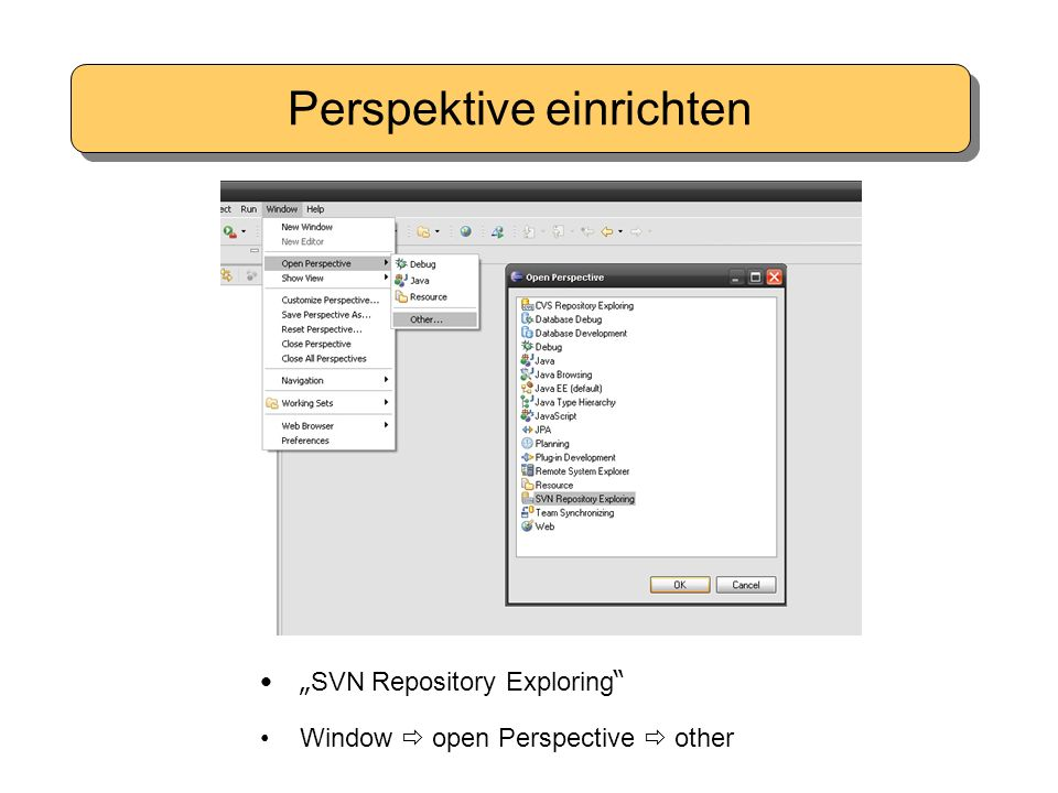 "Perspektive einrichten "" SVN Repository Exploring Window  open Perspective  other"
