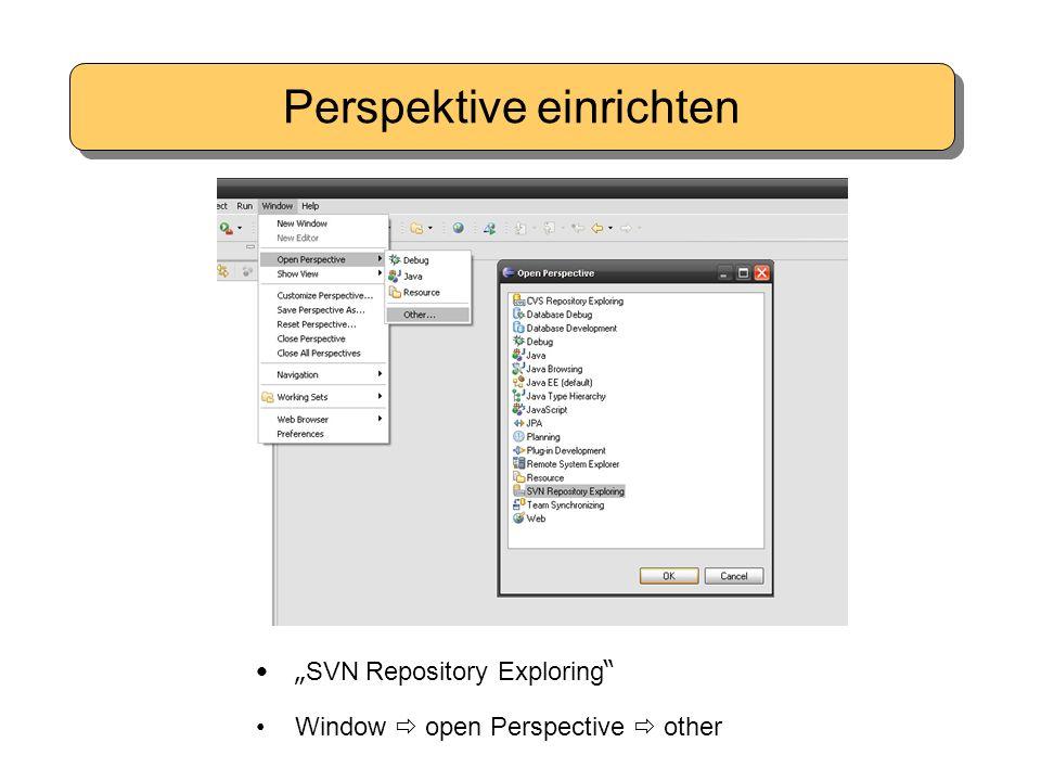 "Perspektive einrichten "" SVN Repository Exploring "" Window  open Perspective  other"