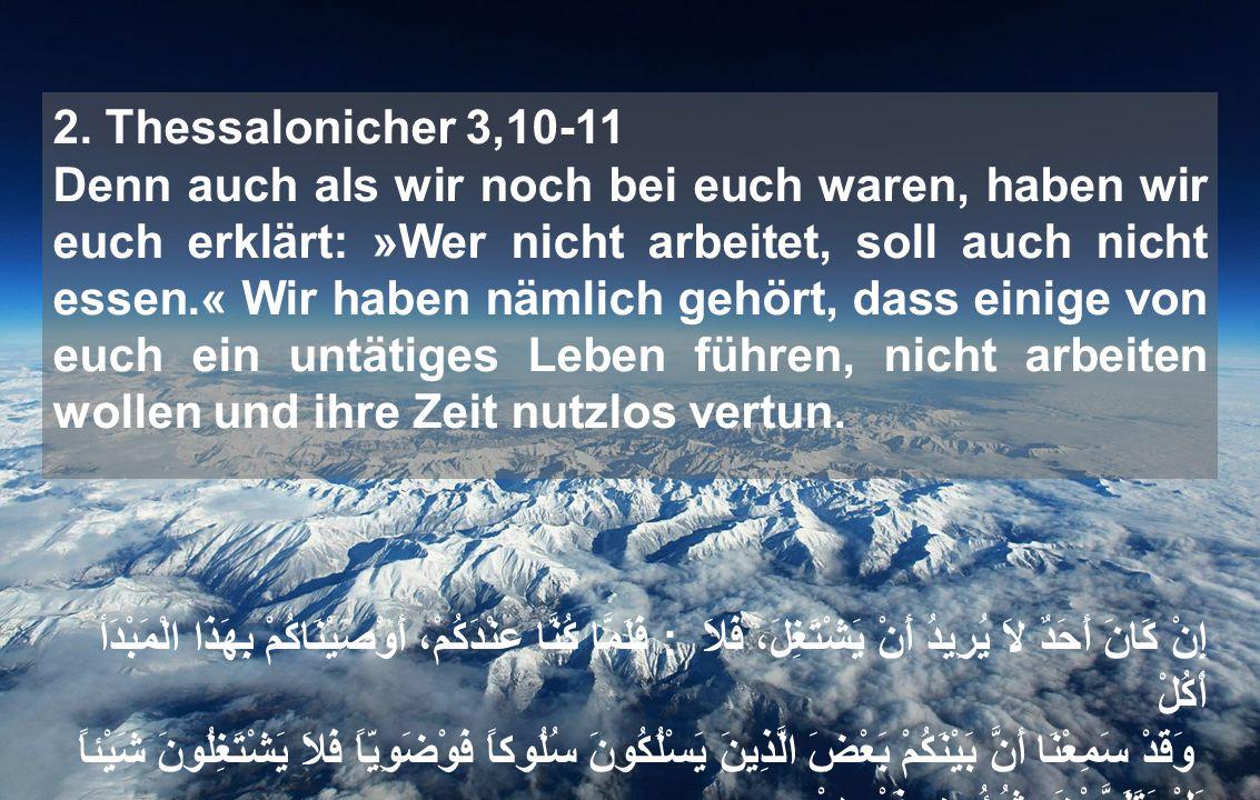 2. Thessalonicher 3,10-11 Denn auch als wir noch bei euch waren, haben wir euch erklärt: »Wer nicht arbeitet, soll auch nicht essen.« Wir haben nämlic