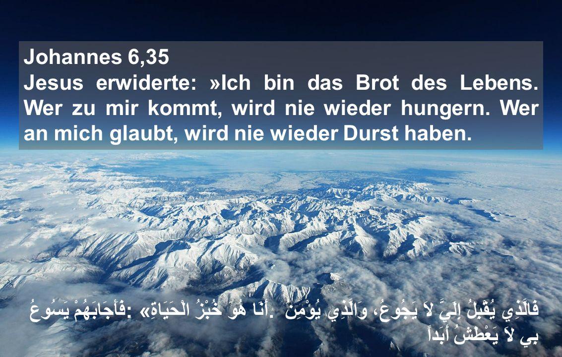Johannes 6,35 Jesus erwiderte: »Ich bin das Brot des Lebens.