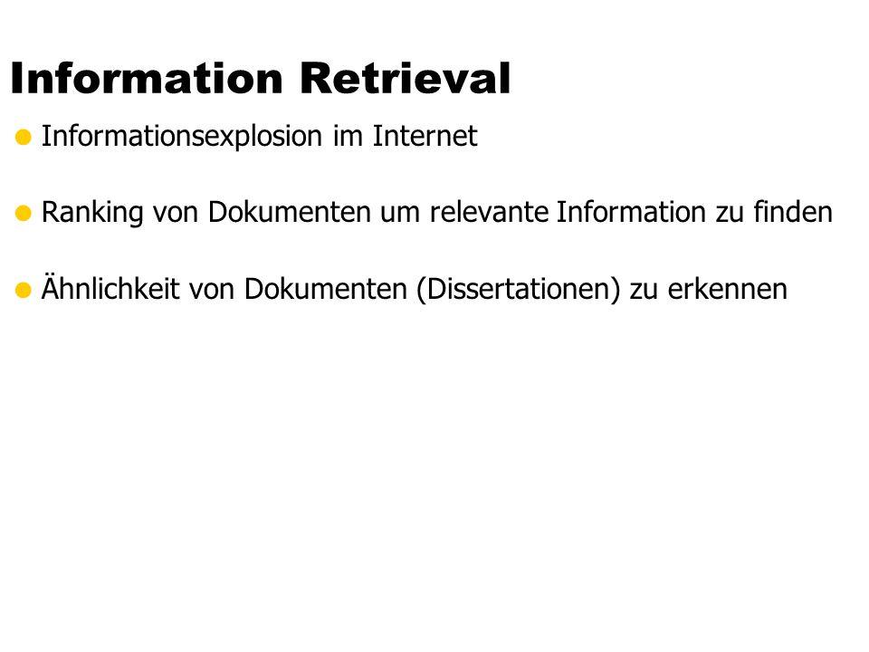 Information Retrieval  Informationsexplosion im Internet  Ranking von Dokumenten um relevante Information zu finden  Ähnlichkeit von Dokumenten (Dissertationen) zu erkennen