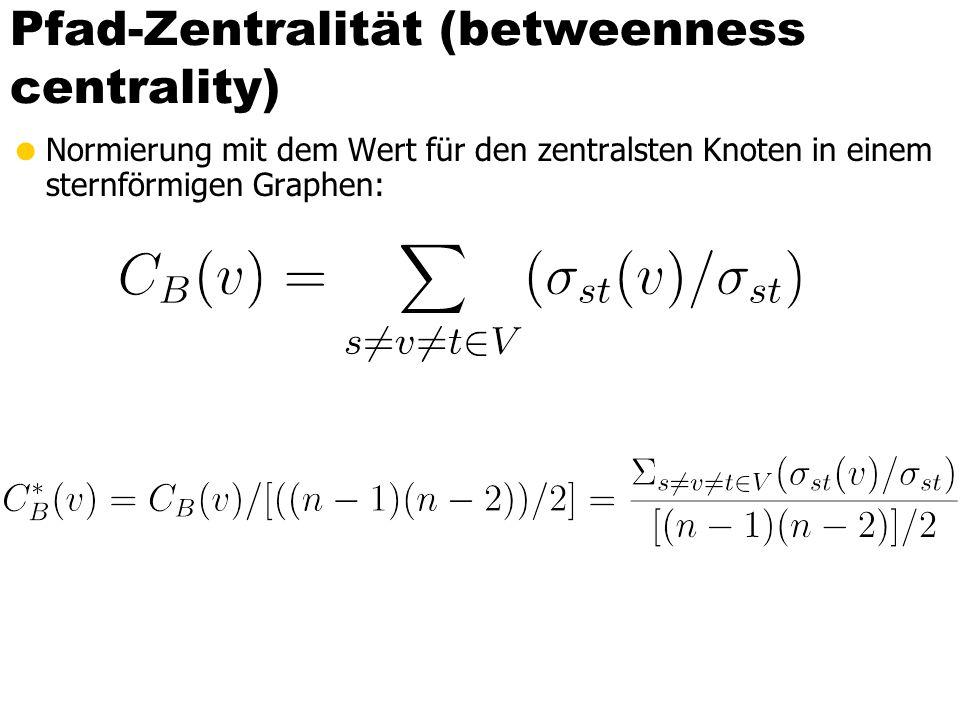  Normierung mit dem Wert für den zentralsten Knoten in einem sternförmigen Graphen: