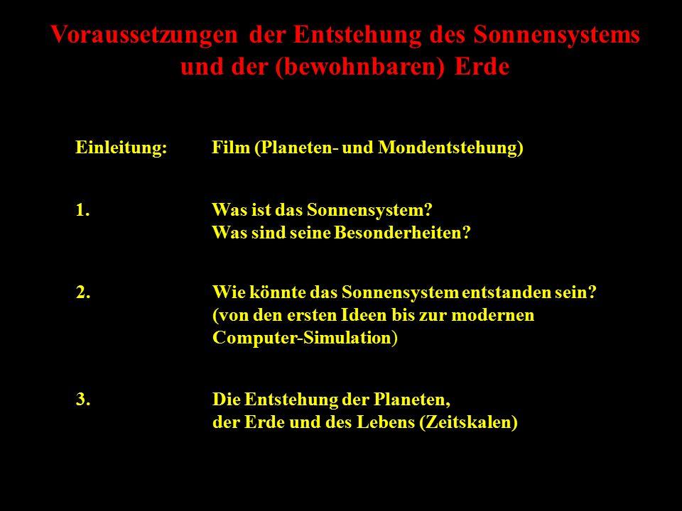 Voraussetzungen der Entstehung des Sonnensystems und der (bewohnbaren) Erde Einleitung:Film (Planeten- und Mondentstehung) 1.