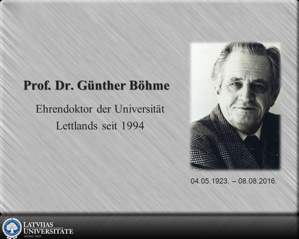 Prof. Dr. Günther Böhme Ehrendoktor der Universität Lettlands seit 1994 04.05.1923. – 08.08.2016.